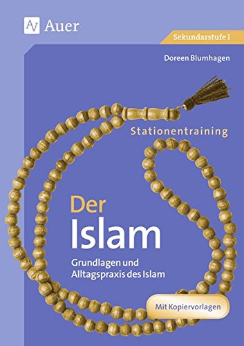 Stationentraining Der Islam: Grundlagen und Alltagspraxis des Islam (7. bis 10. Klasse) (Stationentraining Weltreligionen Sekundarstufe)