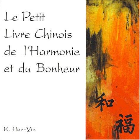 Le Petit Livre Chinois de l'harmonie et du bonheur