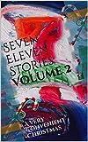 Seven Eleven Stories, Volume 2: A Very Convenient Christmas by Barnaby Hazen, Mia Sparrow, Adam Marks, Amber Burke, Bud Hawthorne