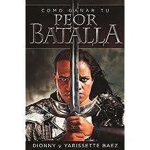 Cómo Ganar Tu Peor Batalla (Libros en español): ¿Problemas de FAMILIA, FINANZAS, PERSONALES? Este libro te ayudará. (Spanish Edition)