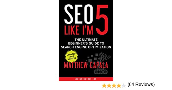 SEO Like I'm 5: The Ultimate Beginner's Guide to Search Engine Optimization (Like I'm 5 Book 1) (English Edition)