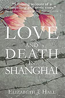Love and Death in Shanghai by [Hall, Elizabeth J.]