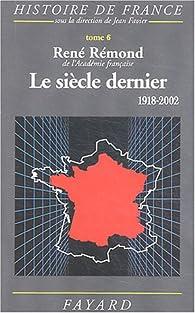 Le siècle dernier, 1918-2002 par René Rémond