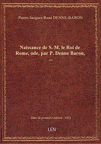 Naissance deS.M. leRoideRome,ode, parP.Denne Baron,