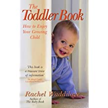 The Toddler Book: How to Enjoy Your Growing Child by Rachel Waddilove (2008-03-14)