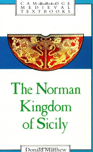 The Norman Kingdom of Sicily (Cambridge Medieval Textbooks)