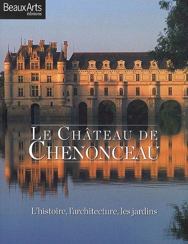Le Château de Chenonceau : L'histoi...