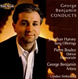 Benjamin - Antara; J. Harvey - Song Offerings; Boulez - Orchestral Works