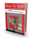 How to Start a Candy Machine Business (English Edition)