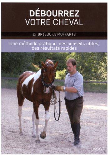 Débourrez votre cheval : Une méthode pratique, des conseils utiles, des résultats rapides par Brieuc de Moffarts