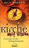 Kirche mit Vision: Gemeinde, die den Auftrag Gottes lebt - Rick Warren