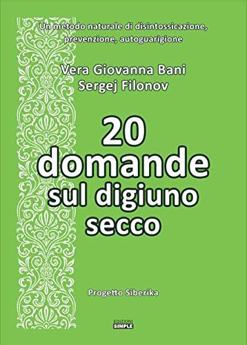 20 domande sul digiuno secco: un metodo naturale di disintossicazione, prevenzione, autoguarigione (progetto siberika)