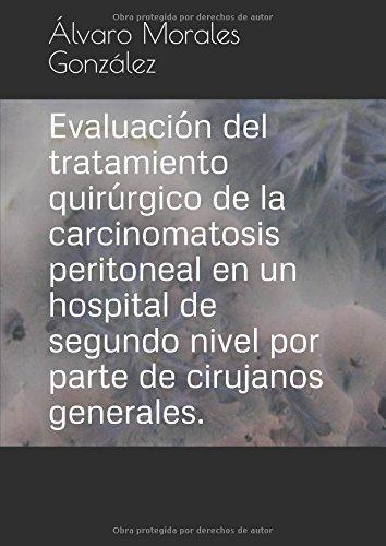Evaluación del tratamiento quirúrgico de la carcinomatosis peritoneal en un hospital de segundo nivel por parte de cirujanos generales. por Dr. Alvaro Morales González
