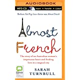 Almost French: The Story of an Australian Woman's Impetuous Heart and Finding Love in a Magical City
