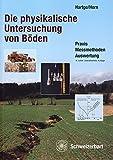 Die physikalische Untersuchung von Böden: Praxis Messmethoden Auswertung