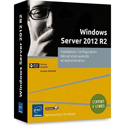 Windows Server 2012 R2 - Coffret de 3 livres : Installation, Configuration des services avancés et Administration