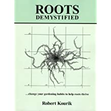 Roots Demystified: Change Your Gardening Habits to Help Roots Thrive by Robert Kourik (2007-11-15)
