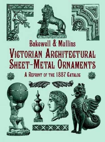 Victorian Architectural Sheet-Metal Ornaments: A Reprint of the 1887 Catalog (Dover Jewelry and Metalwork)