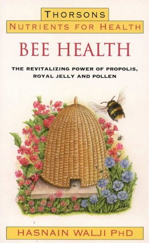 Bee Health: Revitalizing Power of Propolis, Royal Jelly and Pollen (Thorsons Nutrients for Health) -