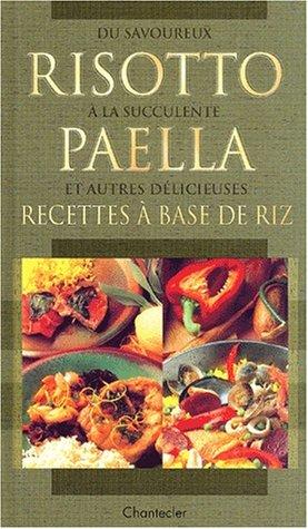 Du savoureux risotto à la succulente paella et autres délicieuses recettes à base de riz