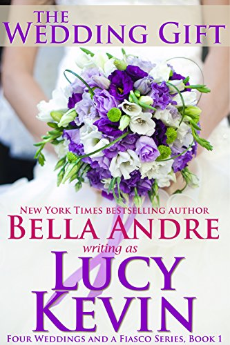 The Wedding Gift (Four Weddings and Fiasco Series, Book 1) (Four Weddings and a Fiasco) (English Edition) von [Kevin, Lucy, Andre, Bella]