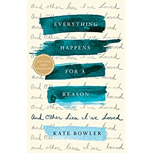 Everything Happens for a Reason: And Other Lies I've Loved Best Online Shopping Store