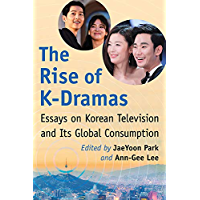 The Rise of K-Dramas: Essays on Korean Television and Its Global Consumption (English Edition)