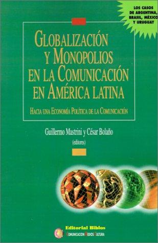 Descargar Libro Globalizacion y Monopolios en la Comunicacion en America Latina: Hacia una Economia Politica de la Comunicacion (Comunicación, medios, cultura) de Cesar Bolao