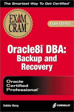 Oracle 8i DBA Backup and Recovery Exam Cram por Debbie Wong