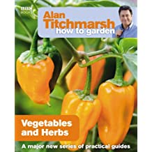 Alan Titchmarsh How to Garden: Vegetables and Herbs-