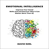 Emotional Intelligence: Improve Your Social Skills and Discover Why It Can Matter More than IQ