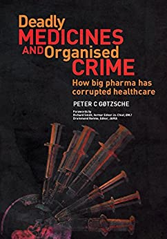 Deadly Medicines and Organised Crime: How Big Pharma Has Corrupted Healthcare von [Gotzsche, Peter]