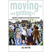 Moving up and getting on: Migration, integration and social cohesion in the UK