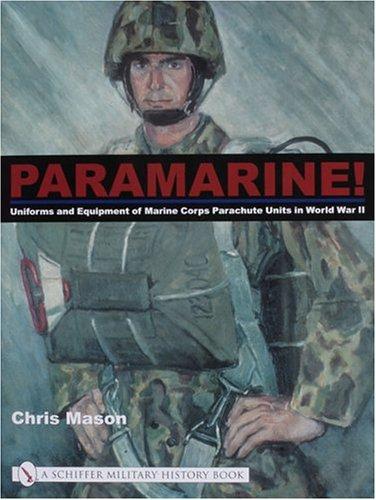 Paramarine!: Uniforms and Equipment of Marine Corps Parachute Units in World War II (Schiffer Military History Book) (Marine-artillerie-corps)