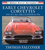 Early Chevrolet Corvettes 1953-67: All Six-Cylinder & V8s: 1953-67, All Six-cylinder and V8s (Osprey Expert Histories)