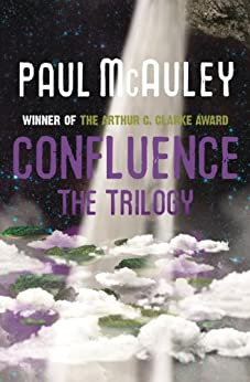 Confluence - The Trilogy: Child of the River, Ancients of Days, Shrine of Stars by [McAuley, Paul]