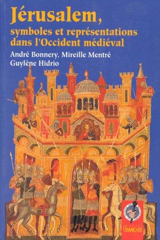 Jérusalem, symboles et représentations dans l'Occident médiéval par André Bonnery
