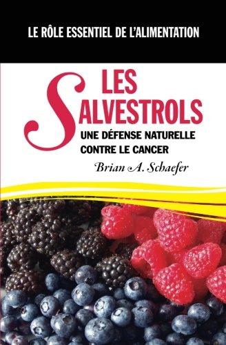 LES  SALVESTROLS :  Une défense naturelle contre le cancer Le rôle essentiel de l'alimentation par Brian A Schaefer