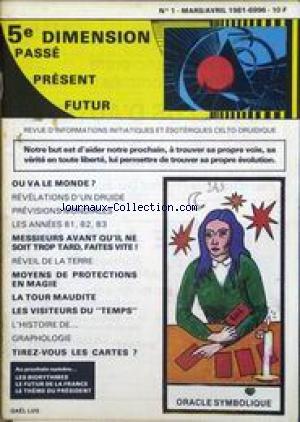 5EME DIMENSION PASSE PRESENT FUTUR [No 1] du 01/03/1981 - OU VA LE MONDE - REVEIL DE LATERRE - MOYENS DE PROTECTIONS EN MAGIE - LA TOUR MAUDITE - GRAPHOLOGIE - LES CARTES - ORACLE SYMBOLIQUE GA+¿L LUG. par Collectif