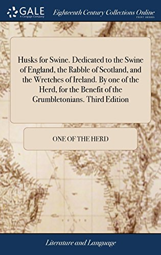 Englands Herd (Husks for Swine. Dedicated to the Swine of England, the Rabble of Scotland, and the Wretches of Ireland. by One of the Herd, for the Benefit of the Grumbletonians. Third Edition)