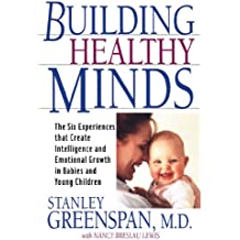 Building Healthy Minds: The Six Experiences That Create Intelligence And Emotional Growth In Babies And Young Children (English Edition)