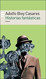 Historias Fantasticas par Adolfo Bioy Casares