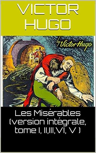 Les Misérables (version intégrale, tome I, II,III,VI, V ) ( Annoté ) par Victor Hugo