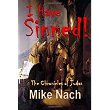 I Have Sinned: The Chronicles of Judas by Mike Nach (2015-12-14)
