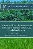 Mineralstoffe und Spurenelemente zur unterstuetzenden Behandlung von Erkrankungen: Ein Mangel an Mineralstoffen und Spurenelementen kann den Verlauf ... und Migräne...