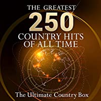 The Ultimate Country Box - The 250 greatest Country Hits of all time! (10 hours playing time - Best of Country Classics!)