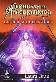 Crónicas del Ángel perdido: Las ruinas de Liencarel par Laura Grau