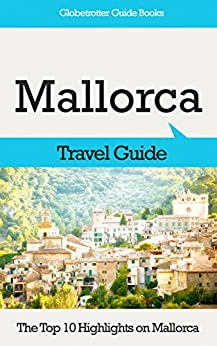 Mallorca Travel Guide: The Top 10 Highlights in Mallorca (Globetrotter Guide Books) (English Edition)