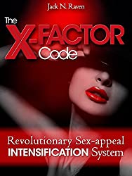 The X-Factor Code: revolutionary SEX APPEAL INTENSIFICATION system (English Edition)
