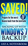 Saved! – Backing Up with Windows 7 Backup: Prepare for the worst - Bounce back from the inevitable (English Edition)